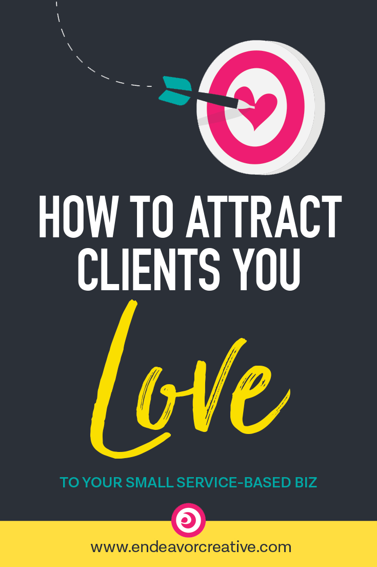 How to attract clients you love to your service-based business.