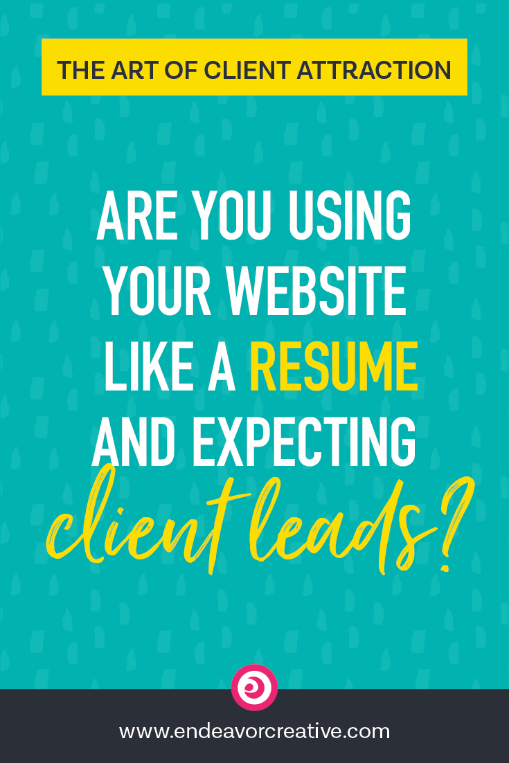 Are you using your website like a resume and expecting client leads?