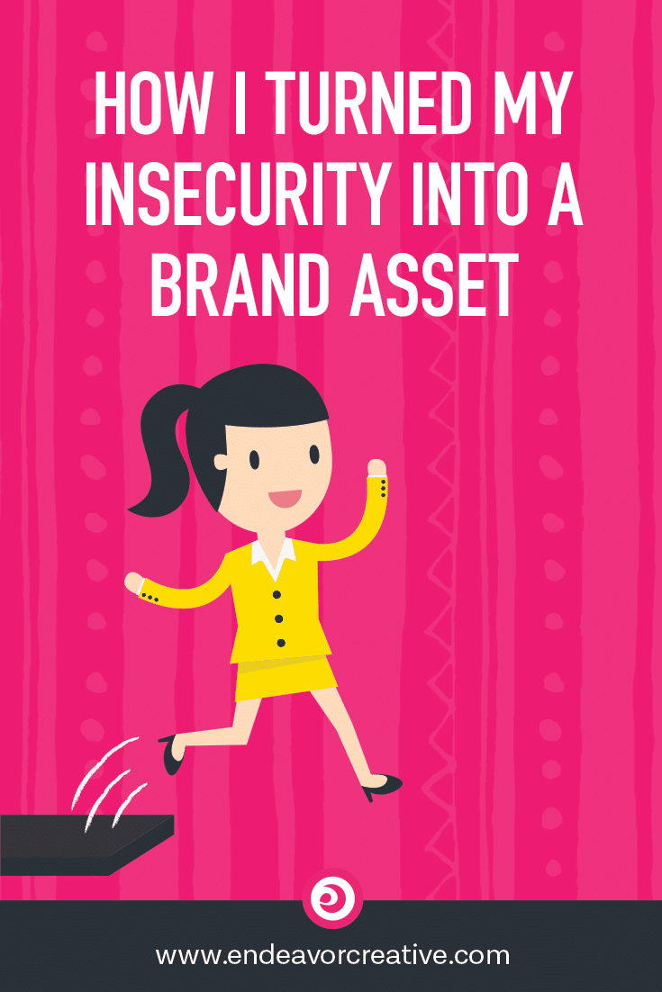 Turning your insecurity into a brand asset