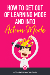 "If you're spending a great deal of time in ""learning mode"" and not making actual strides in your business... here's how to get into ACTION mode."