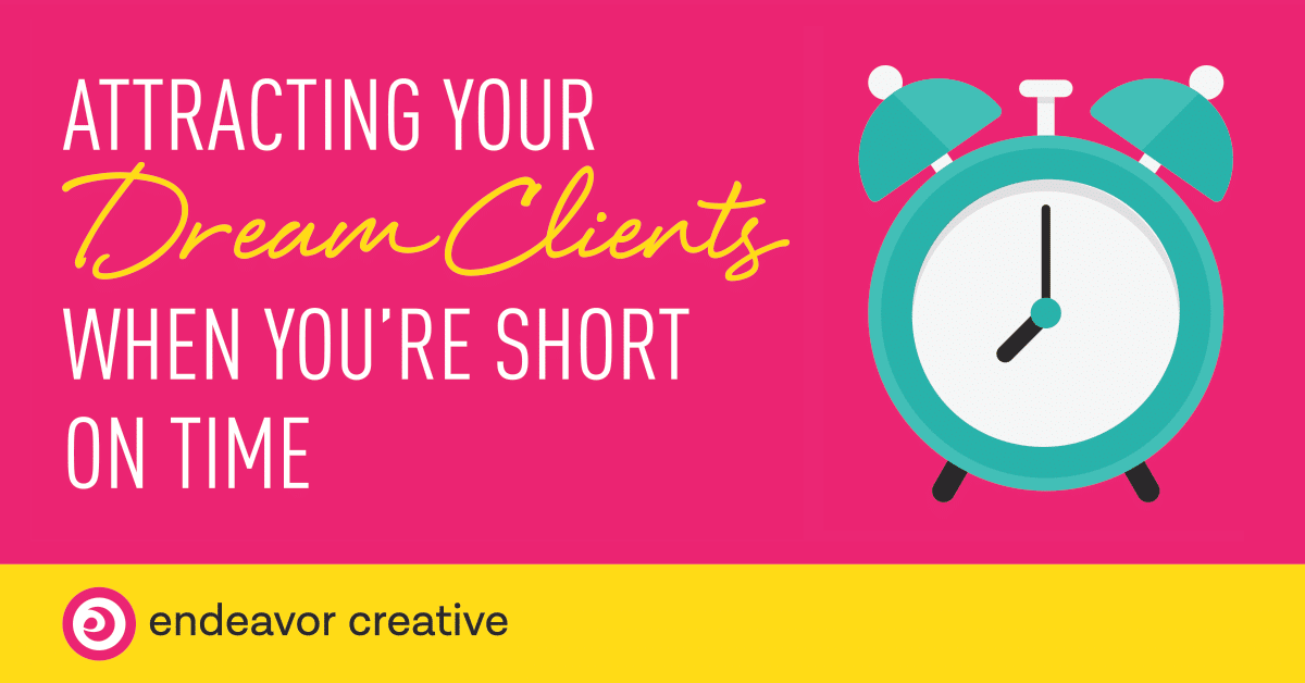 Attracting your dream clients when you're short on time
