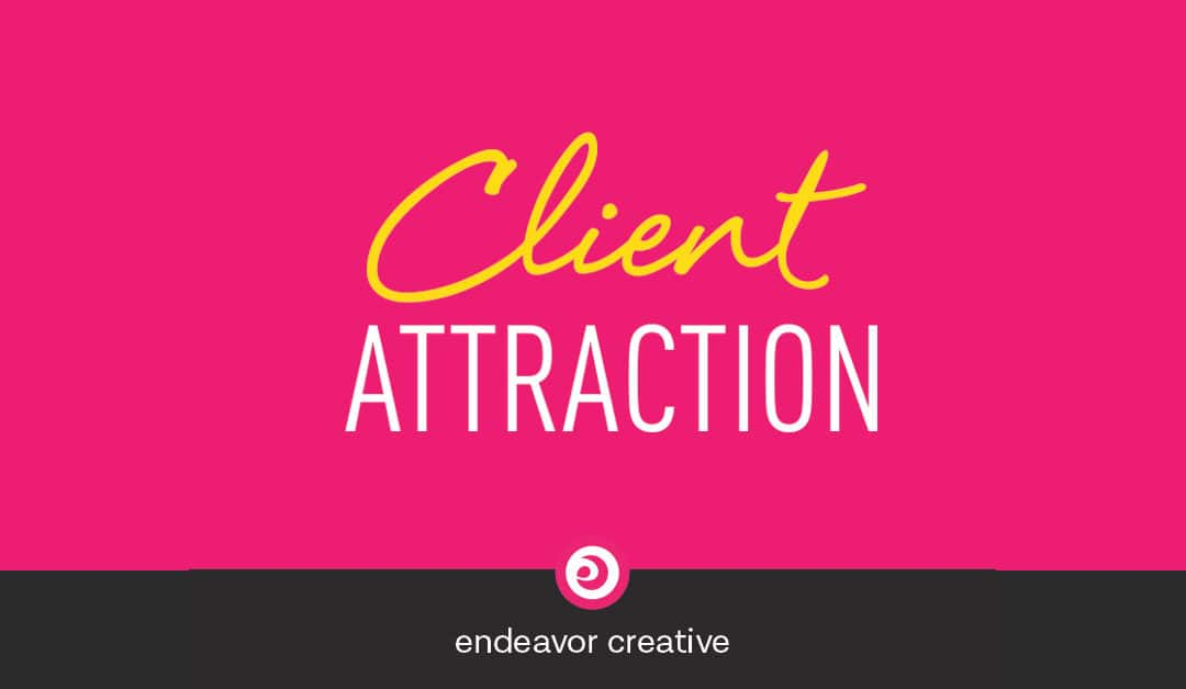 How To Attract Clients You Love To Your Small Service-Based Business