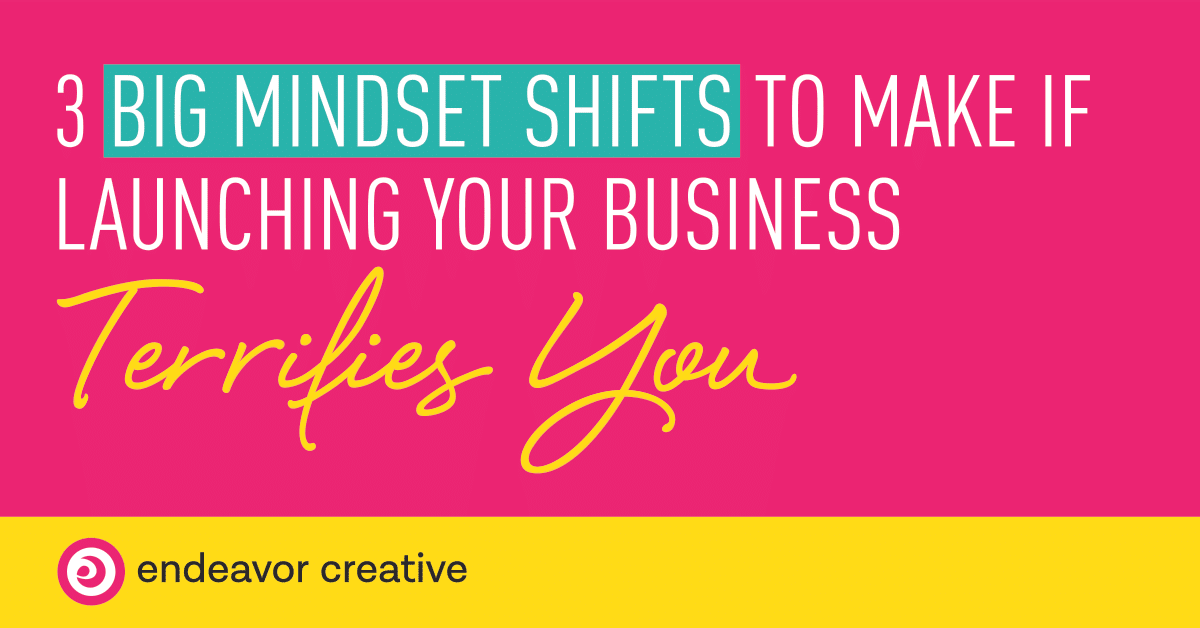 Mindset shifts if launching your business terrifies you