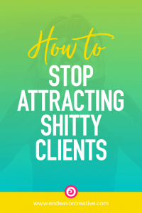 How To Stop Attracting Shitty Clients