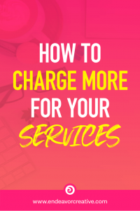 How To Charge More For Your Services