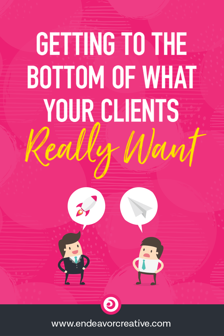 What your clients want is not the same thing as