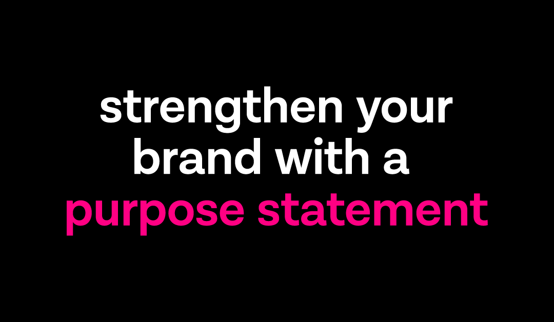 How To Write A Purpose Statement & Strengthen Your Brand