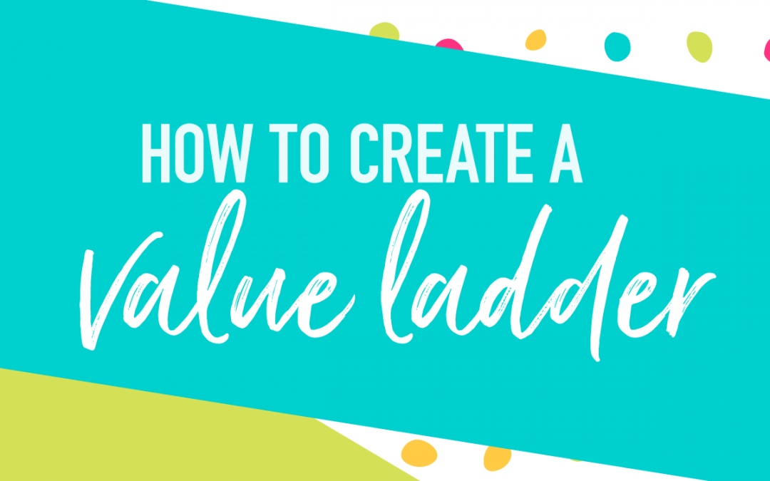 Create A Value Ladder in 5 Easy Steps