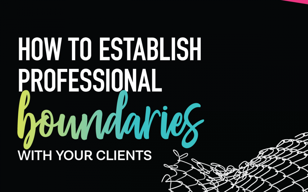 Establishing Professional Boundaries With Your Clients