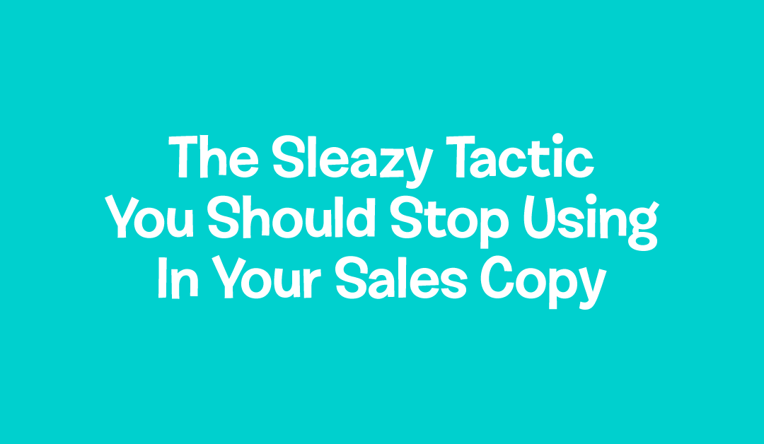 The Sleazy Tactic You Should Avoid Using In Your Sales Copy