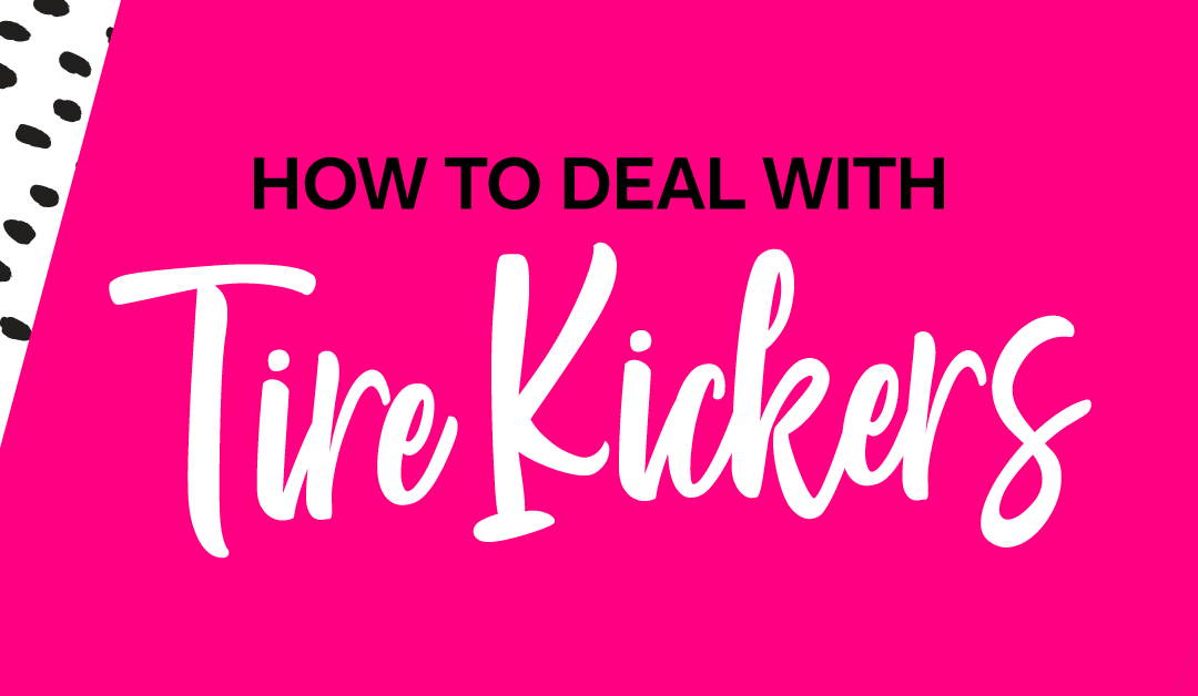 How to Deal with Tire Kickers