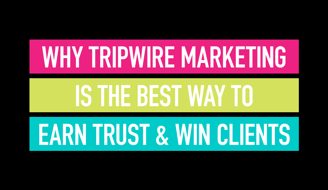 Why Tripwire Marketing is The Best Way To Earn Trust & Win Clients