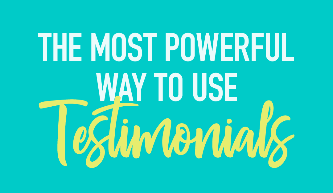 The Most Powerful Way To Use Testimonials On Your Website To Boost Conversions
